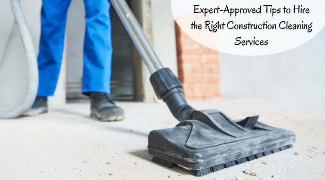 Expert-Approved Tips to Hire the Right Construction Cleaning Services - Adelaide Clean