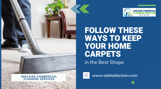 Follow These Ways to Keep Your Home Carpets in the Best Shape